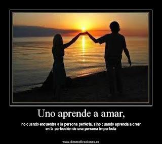 Uno aprende a amar, no cuando encuentre a la persona perfecta, sino cuando aprenda a creer en la perfección de una persona imperfecta.