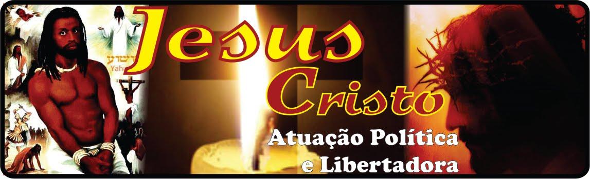 ATUAÇÃO POLÍTICA E LIBERTADORA DE JESUS CRISTO