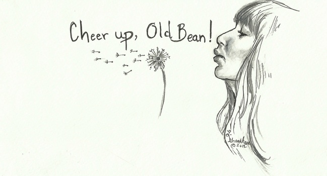 Cheer up, Old Bean!