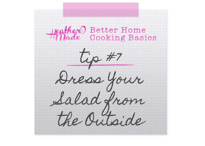 Better Home Cooking Basics: tip 7 Dress Your Salad from the Outside