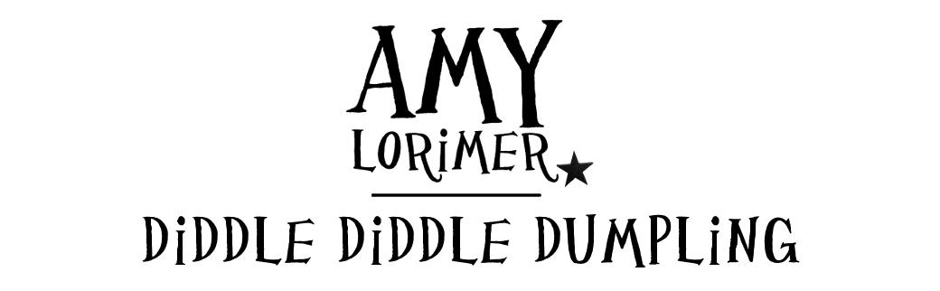 Amy Lorimer | Diddle Diddle Dumpling