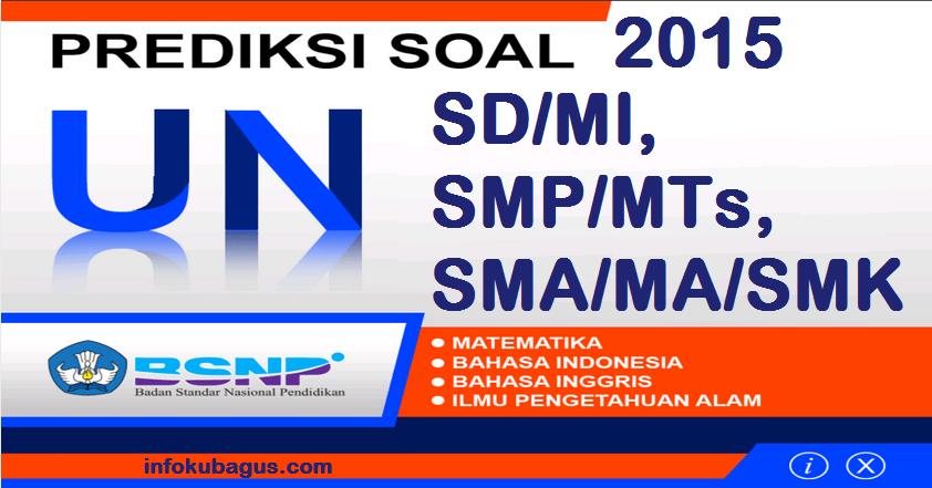 Prediksi Soal UN 2015 untuk SMA/MA/SMK, SMP/MTs dan SD/MI