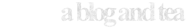 a blog and tea