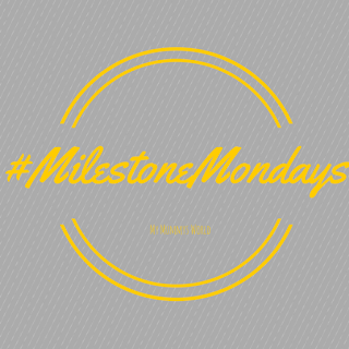 #MilestoneMondays