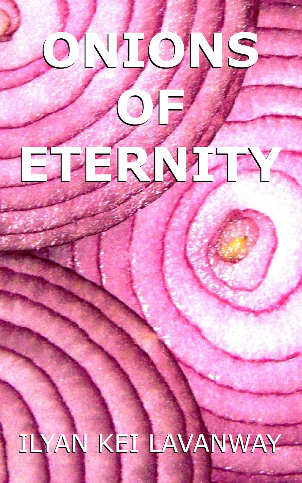 Onions of Eternity, in print and Kindle at Amazon and all eBook formats at Smashwords