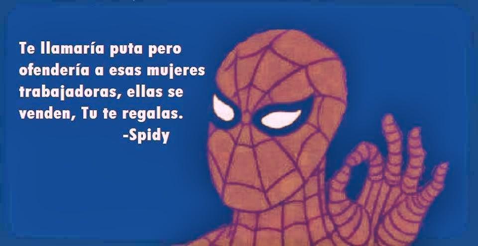 Muy bien dicho Spidy