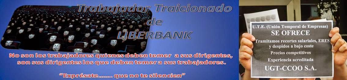 TRABAJADOR TRAICIONADO EN LIBERBANK