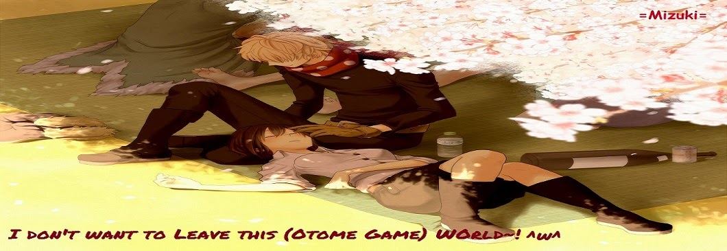 I don't want to leave this ( Otome game ) world ~!  ^w^