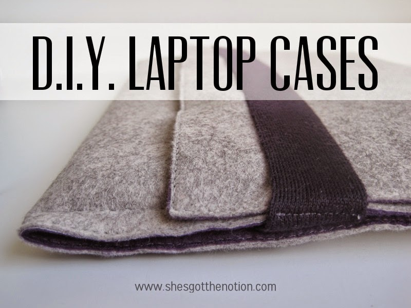 DIY Laptop Cases | She's Got the Notion