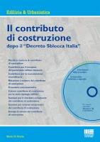 """Il contributo di costruzione dopo il """"Decreto Sblocca Italia"""". Con CD-ROM"""