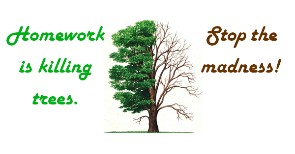 is homework worth destroying trees Marathi essay on if trees are destroyed2ets gre essay help2how to choose a topic for a yale law school admissions2.