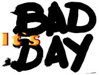 bad day,it`s bad day