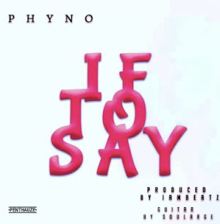 If To Say by Phyno