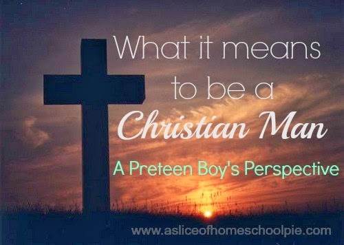 A Preteen's Perspective of a Christian Man #raisingboys #parenting