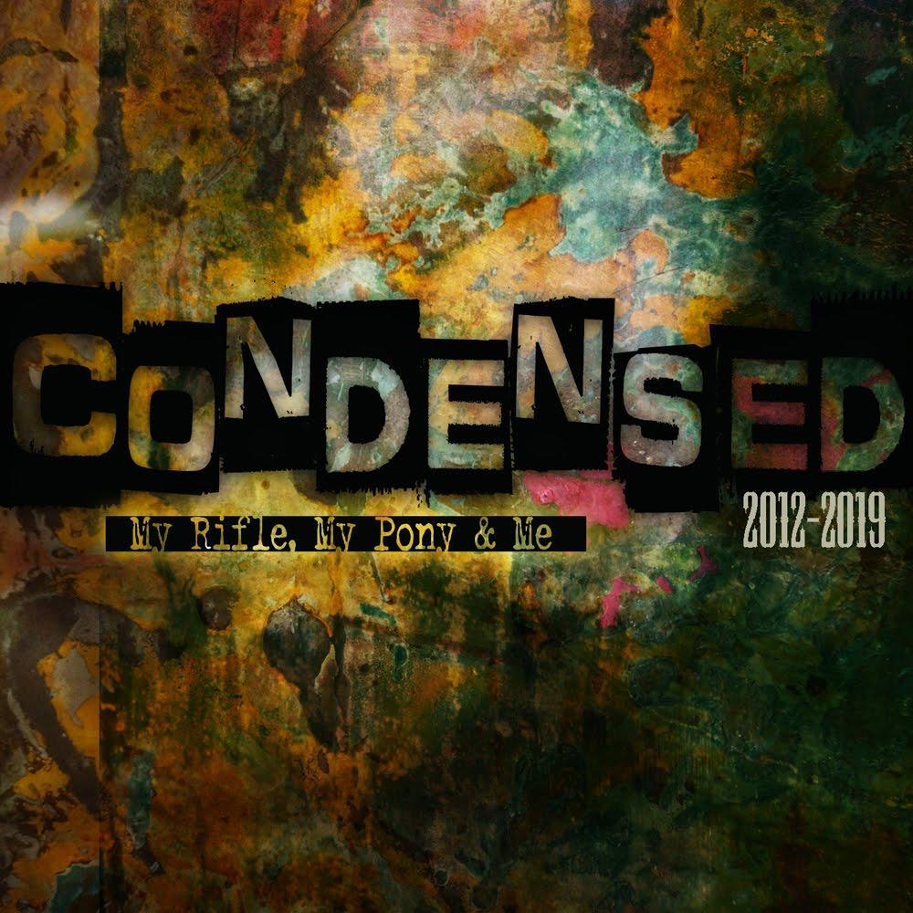 My Rifle, My Pony & Me: Condensed (2012-2019)