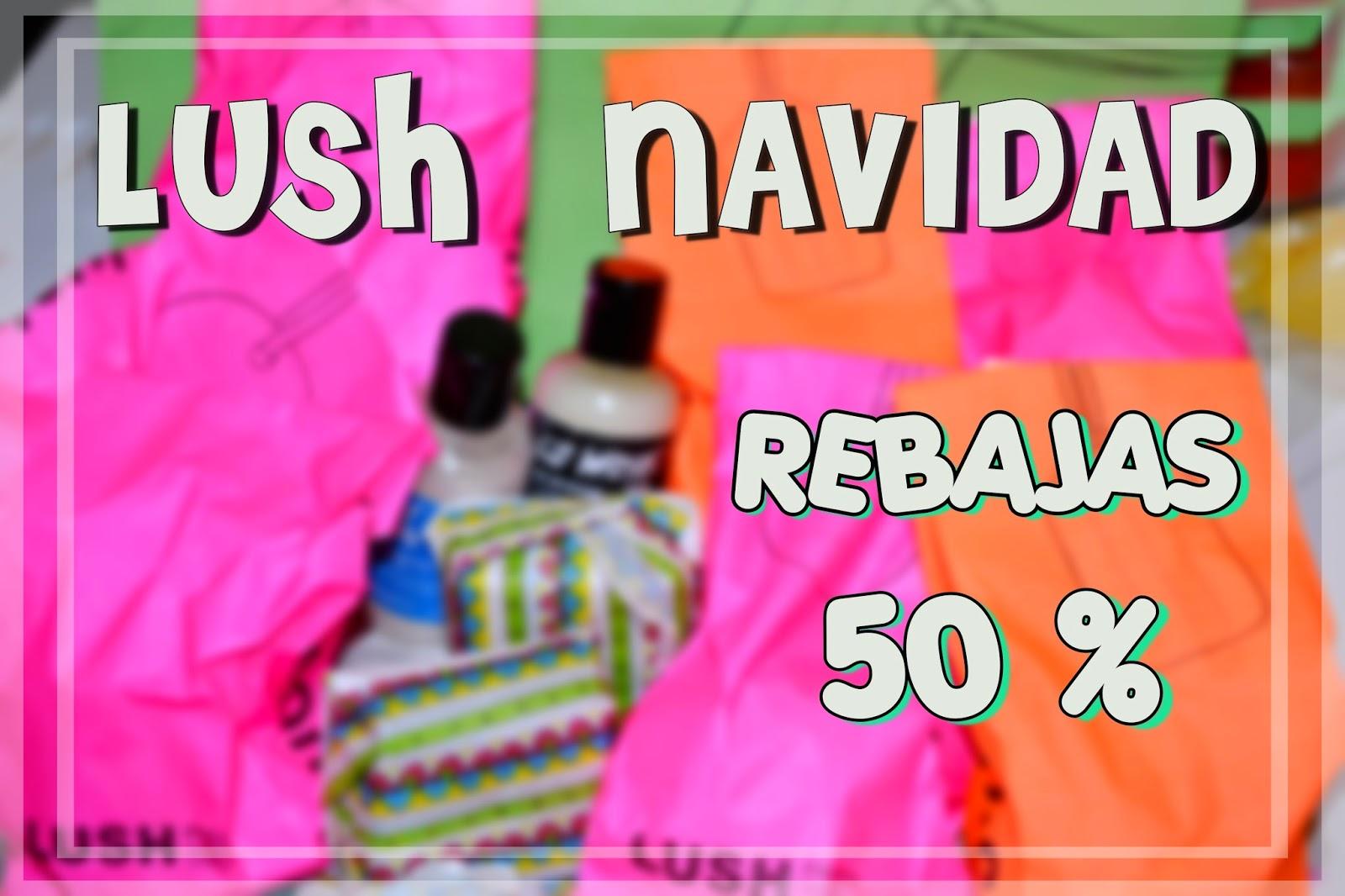 LUSH LUSHSPAIN ESPAÑA PRODUCTOS REBAJA REBAJAS 50 50% NAVIDAD 2014 CHRISTMAS