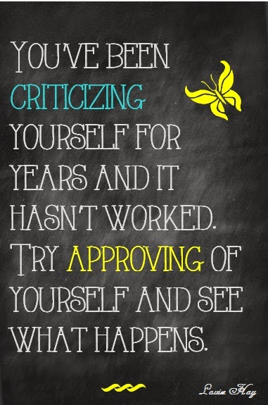 Love this quote Stop Criticizing yourself and start Approving of yourself! Such a nice way to say give yourself a break and see if it changes your life. This free printable is from Antonella at www.quilling.blogspot.com #free #printable #quote #ProjectLife.