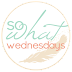 So What! Wednesday