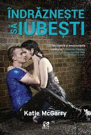 Îndrăzneşte să iubeşti - Katie McGarry (vol II)