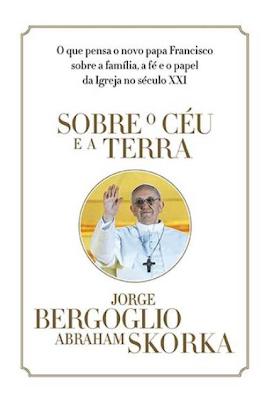 Livro: Sobre o Céu e a Terra (Pré-venda) - Autor Cardeal Bergoglio (Papa Francisco)