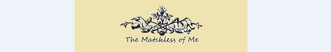 The Matchless of Me