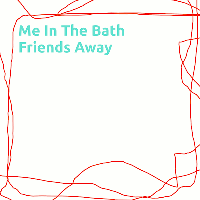 Me In The Bath - Friends Away (2011)