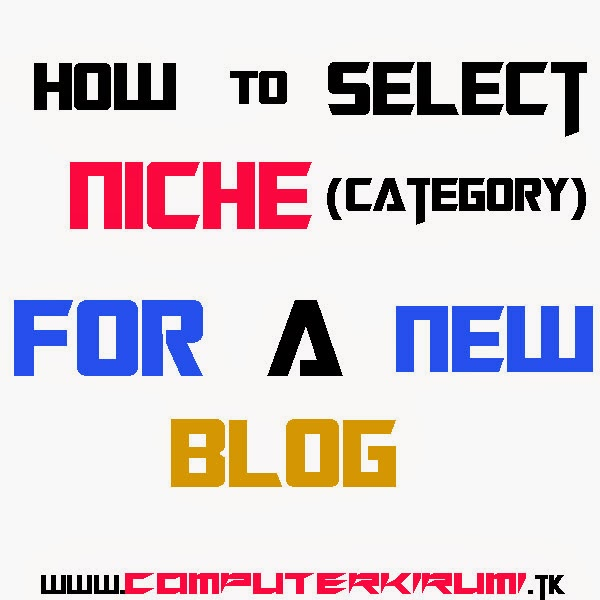 HOW TO CHOOSE THE NICHE(CATEGORY) FOR A  BLOG