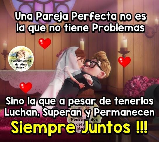 Una Pareja Perfecta no es la que no tiene  problemas... Sino la que ha pesar de tenerlos Luchan, Superan y Permanecen SIEMPRE JUNTOS !!!
