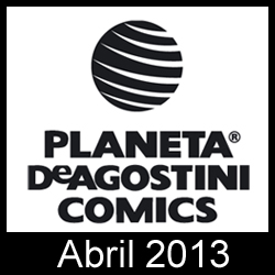 Planeta DeAgostini Cómics: Novedades Abril 2013