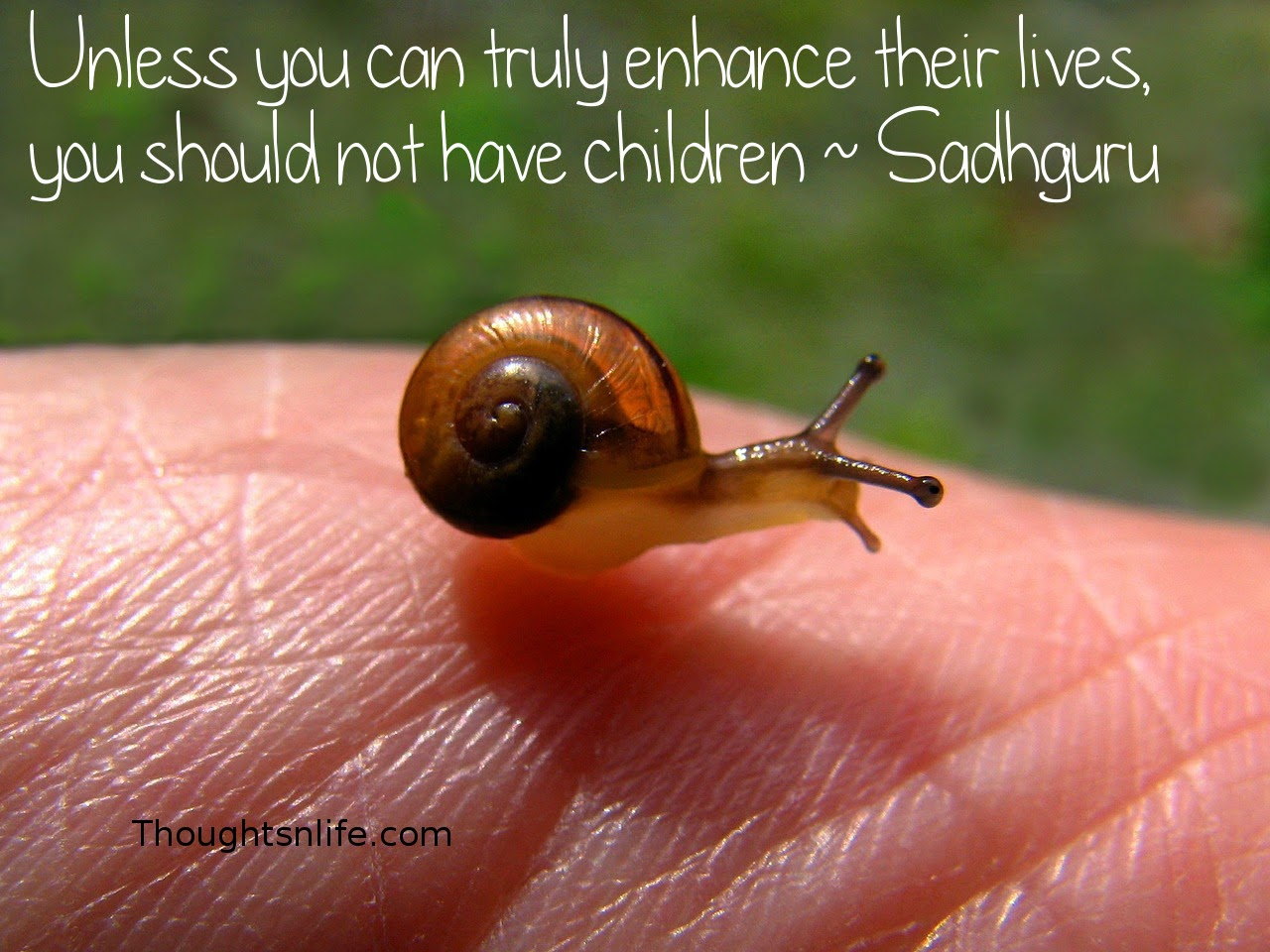 Thoughtsnlife.com: Unless you can truly enhance their lives, you should not have children ~ Sadhguru
