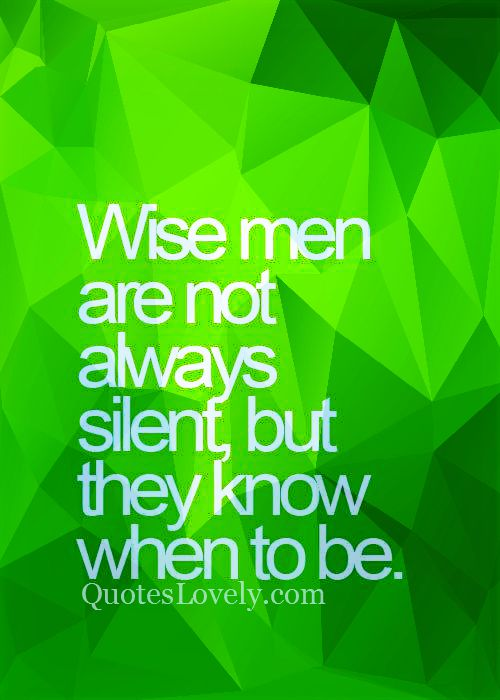 Wise men are not always silent