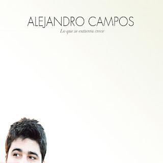 Alejandro campos lo que se entierra crece