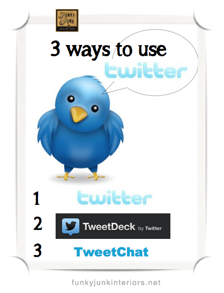 How to use Twitter - 3 different ways (Twitter, TweetDeck, TweetChat via Funky Junk Interiors)