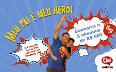"""Promoção """"Meu Pai é Meu Herói"""" - Uai Shopping"""
