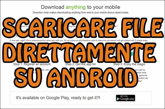 Scaricare file direttamente su Android