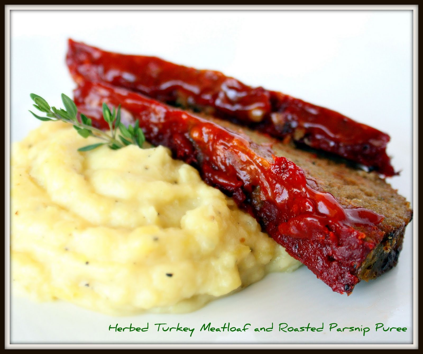 Our Eyes Eat First: Herbed Turkey Meatloaf and Roasted Parsnip Puree