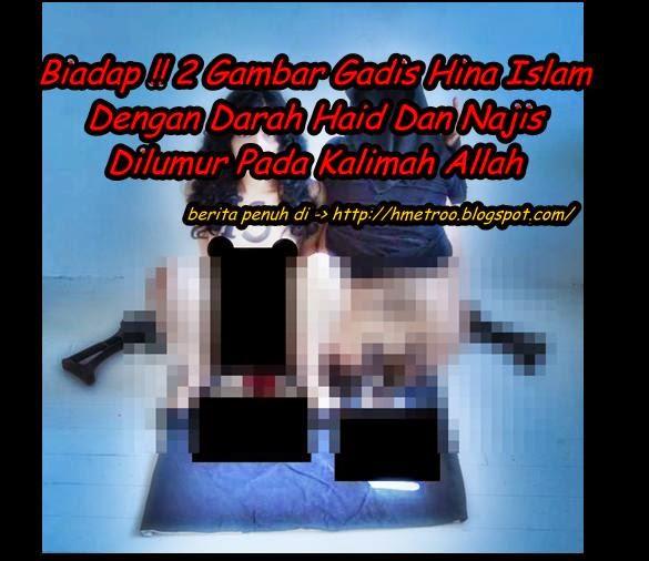 Biadap 2 Gambar Gadis Hina Islam Dengan Darah Haid Dan Najis Dilumur Pada Kalimah Allah