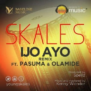 Download Ijo Ayo Remix By Skales Ft Pasuma And Olamide