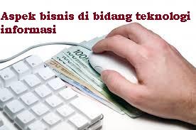 Aspek bisnis di bidang teknologi informasi