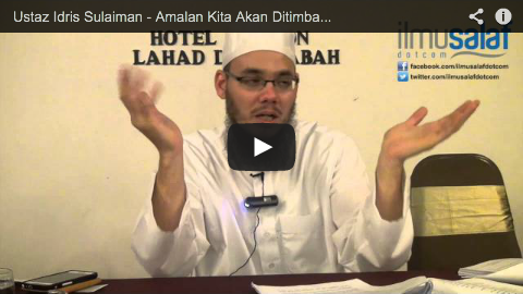 Ustaz Idris Sulaiman – Amalan Kita Akan Ditimbang di Hari Kiamat