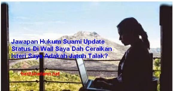 Jawapan Hukum Suami Update Status Di Wall Facebook Saya Dah Ceraikan Isteri Saya Adakah Jatuh Talak