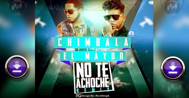 DESCARGAR - Chimbala ft El Mayor Clasico - No Te Achoche