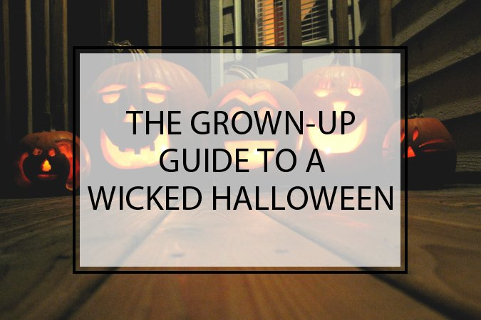 The Grown-Up Guide to a Wicked Halloween