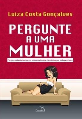 Pergunte A Uma Mulher... * Luiza Costa Gonçalves