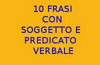 10 FRASI MINIME CON SOGGETTO E PREDICATO VERBALE IN ITALIANO