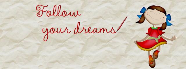 Siga seus sonhos.