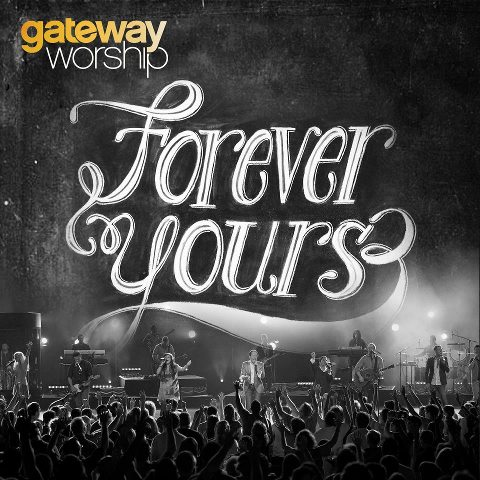 Gateway Worship - Forever Yours 2012