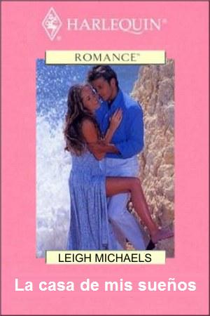 Leigh michaels la casa de mis sue os novelas romanticas - La casa de tus suenos ...