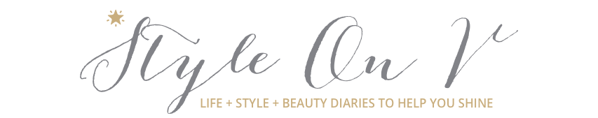StyleOnV | LIFE + STYLE + BEAUTY DIARIES TO HELP YOU SHINE