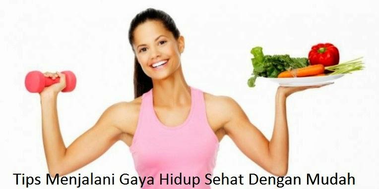 Tips Menjalani Gaya Hidup Sehat Dengan Mudah